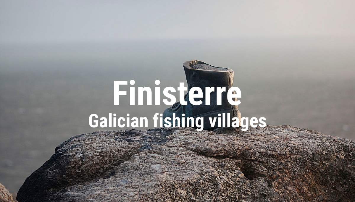 Galician fishing villages: Finisterre, the end of the earth